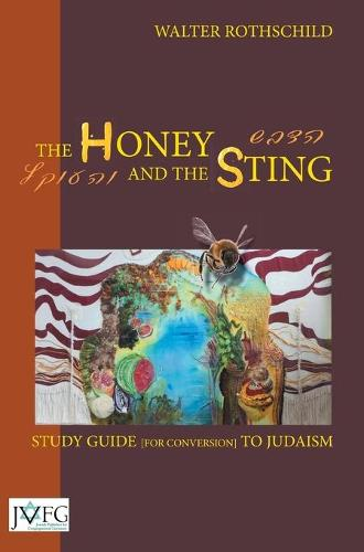 The Honey and the Sting: Study Guide for Conversion to Judaism 2016 (Hardback)