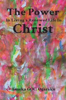The Power in Living a Renewed Life in Christ (Paperback)