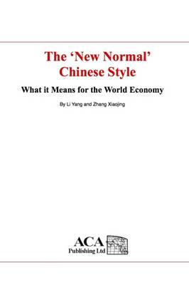 """The """"New Normal"""" Chinese Style: What it Means for the World Economy (Paperback)"""