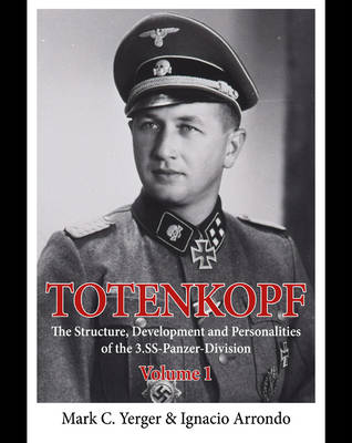 Totenkopf: The Structure, Development and Personalities of the  3 Ss-Panzer-Division Volume 1 (Hardback)