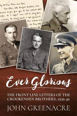 Ever Glorious: The Front Line Letters of the Crookenden Brothers, 1936 -46 (Hardback)