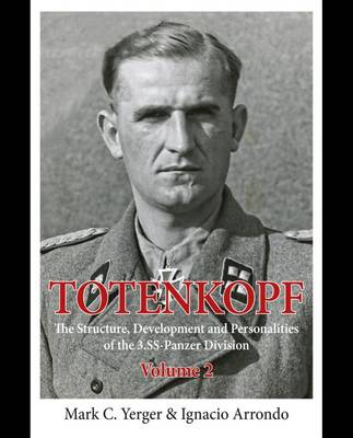 Totenkopf - Volume II: The Structure, Development and Personalities of the 3.Ss-Panzer-Division Volume 2 (Hardback)