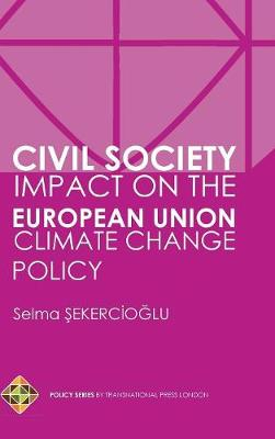Civil Society Impact on the European Union Climate Change Policy (Hardback)