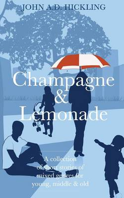 Champagne & Lemonade: A Collection of Short Stories, of Mixed Genres, for Young, Middle and Old (Paperback)