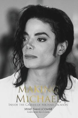 Making Michael: Inside the Career of Michael Jackson (Paperback)