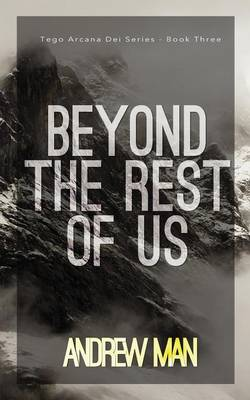 Beyond The Rest Of Us: Tego Arcana Dei Series (Book III) (Paperback)