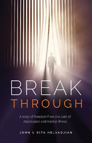 Breakthrough: A story of freedom from the pain of depression and mental illness (Paperback)