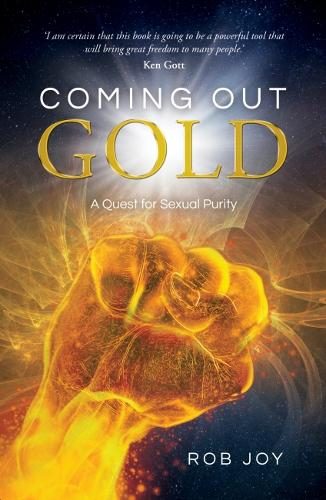 Coming Out Gold: A Conquest for Sexual Purity (Paperback)