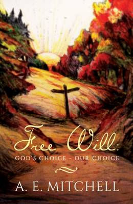 Free Will: God's Choice, Our Choice (Paperback)