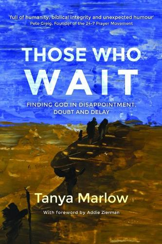 Those Who Wait: Finding God in disappointment, doubt and delay (Paperback)