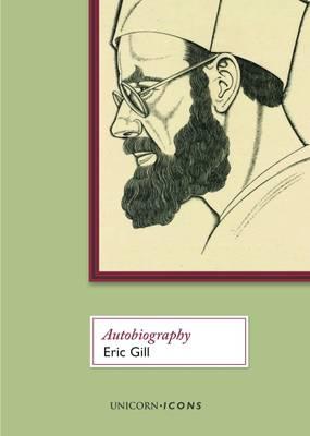 Eric Gill: Autobiography - Unicorn Icons (Paperback)