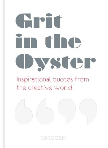 Grit in the Oyster: Inspirational Quotes from the Creative World (Hardback)