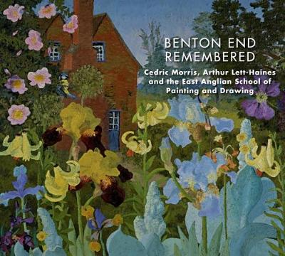 Benton End Remembered: Cedric Morris, Arthur Lett-Haines and the East Anglian School of Painting and Drawing (Paperback)