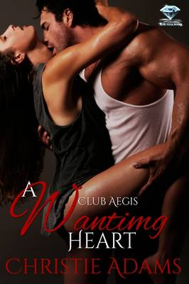A Wanting Heart - Club Aegis 2 (Paperback)