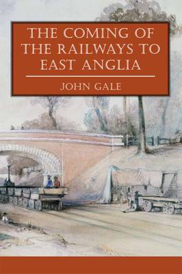 The Coming of the Railways to East Anglia (Paperback)
