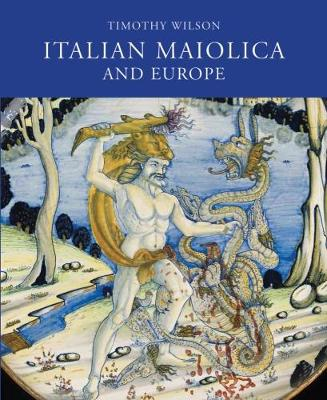 Italian Maiolica and Europe: Medieval and Later Italian Pottery in the Ashmolean Museum (Hardback)