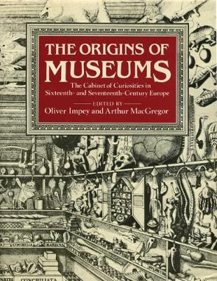 The Origins of Museums: The Cabinet of Curiosities in Sixteenth-and-Seventeenth-Century Europe (Hardback)