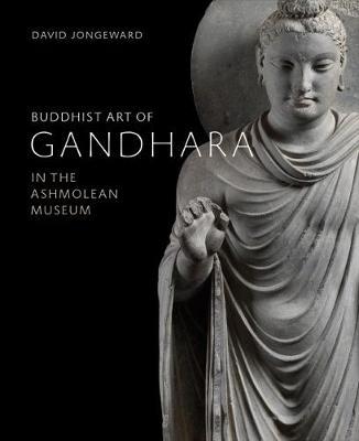 Buddhist Art of Gandhara: In the Ashmolean Museum (Hardback)