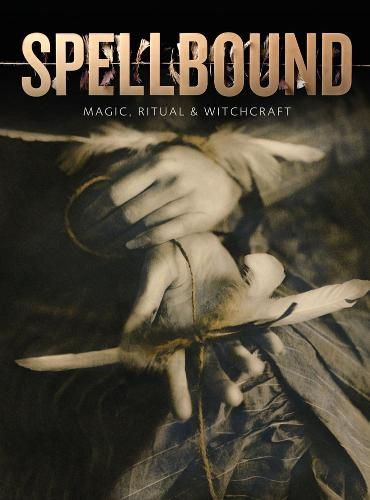Spellbound: Magic, Ritual and Witchcraft (Paperback)