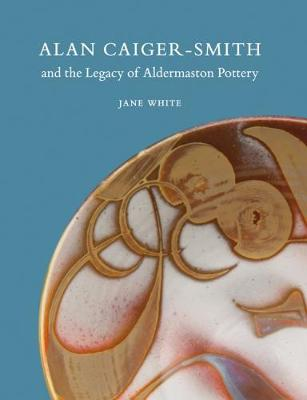 Alan Caiger-Smith and the Legacy of the Aldermaston Pottery (Paperback)