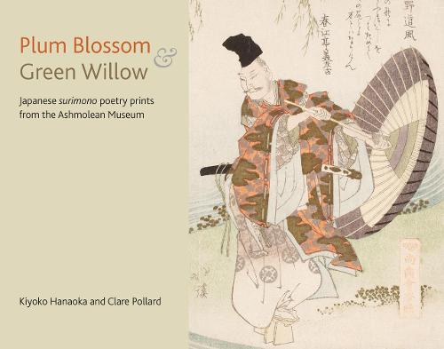 Plum Blossom and Green Willow: Japanese Surimono Poetry Prints from the Ashmolean Museum (Paperback)