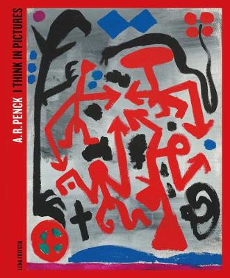 A.R. Penck: I Think in Pictures (Paperback)