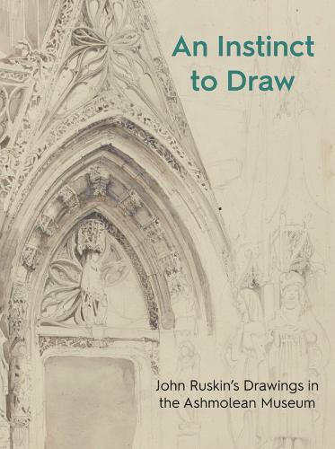 An Instinct to Draw: John Ruskin's Drawings in the Ashmolean Museum (Paperback)