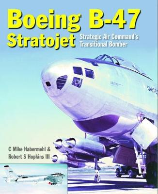 Boeing B-47 Stratojet: Startegic Air Command's Transitional Bomber (Hardback)