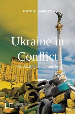 Ukraine in Conflict: An Analytical Chronicle - E-IR Open Access (Paperback)