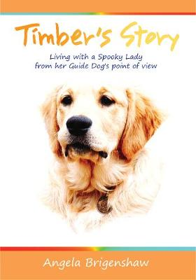 Timber's Story: Living with a Spooky Lady from Her Guide Dog's Point of View (Paperback)