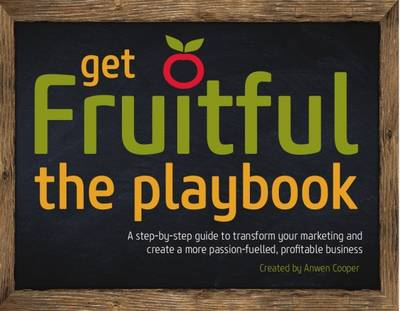 Get Fruitful Marketing-the Playbook: A Step-by-Step Guide to Transform Your Marketing and Create a More Passion-Fuelled, Profitable Business (Paperback)