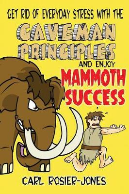 The Caveman Principles: Get Rid of Everyday Stress and Enjoy Mamouth Success (Paperback)