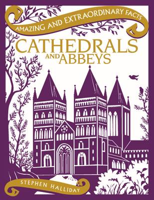 Cathedrals and Abbeys - Amazing and Extraordinary Facts (Hardback)