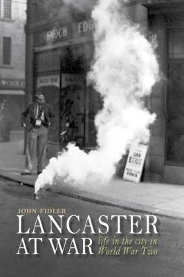 Lancaster at War: life in the city in World War Two (Paperback)