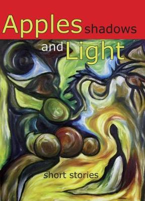 Apples, Shadows and Light: Short Stories (Paperback)