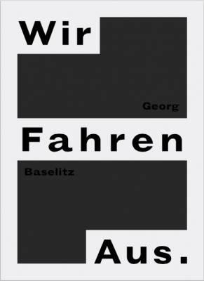 Georg Baselitz - Wir Fahren Aus (Hardback)