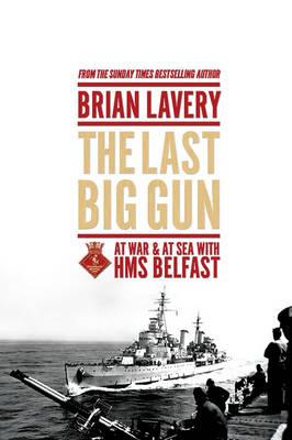 The Last Big Gun: At War & at Sea with HMS Belfast (Hardback)