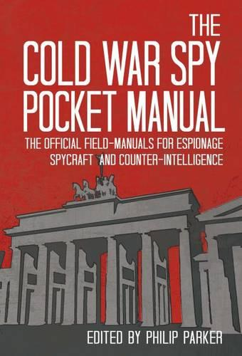 The Cold War Spy Pocket Manual: The Official Field-Manuals for Espionage, Spycraft and Counter-Intelligence (Hardback)