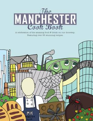 The Manchester Cook Book: A Celebration of the Amazing Food & Drink on Our Doorstep - Get Stuck in 6 (Paperback)