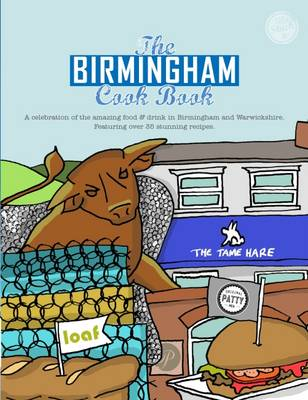 The Birmingham Cook Book: A Celebration of the Amazing Food and Drink on Our Doorstep - Get Stuck in 13 (Paperback)