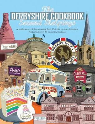 The Derbyshire Cook Book: Second Helpings: A celebration of the amazing food and drink on your doorstep - Get Stuck In 32 (Paperback)