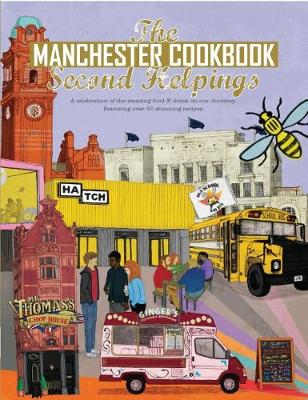 The Manchester Cook Book: Second Helpings: A celebration of the amazing food and drink on our doorstep. - Get Stuck In (Paperback)