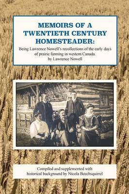 Memoirs of a twentieth century homesteader: Being Lawrence Nowell's recollections of the early days of prairie farming in western Canada (Paperback)