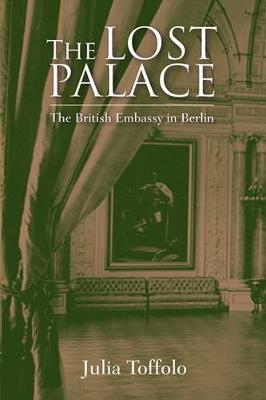 The Lost Palace: The British Embassy in Berlin (Hardback)