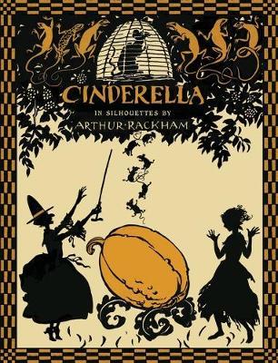 Cinderella in Silhouettes by Arthur Rackham (Hardback)