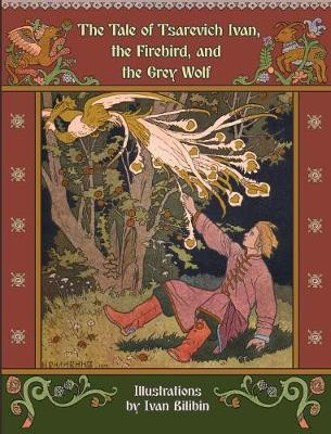 The Tale of Tsarevich Ivan, the Firebird, and the Grey Wolf (Hardback)