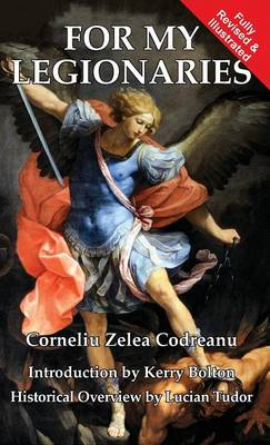 For My Legionaries: Corneliu Zelea Codreanu and the Iron Guard (Hardback)