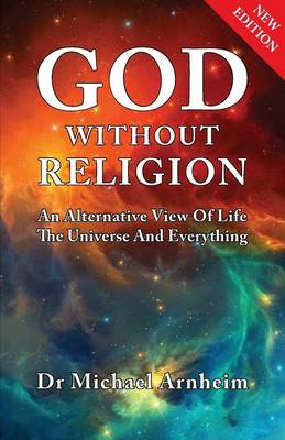 God Without Religion: An Alternative View Of Life, The Universe And Everything (Paperback)