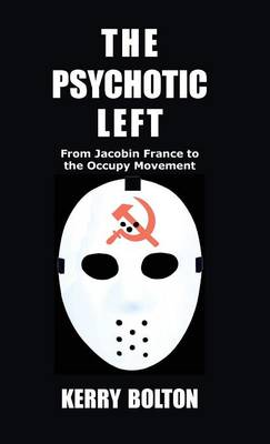 The Psychotic Left: From Jacobin France to the Occupy Movement (Hardback)