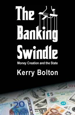 The Banking Swindle: Money Creation and the State (Hardback)